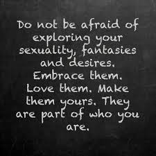do not be afraid of exploring sexuality